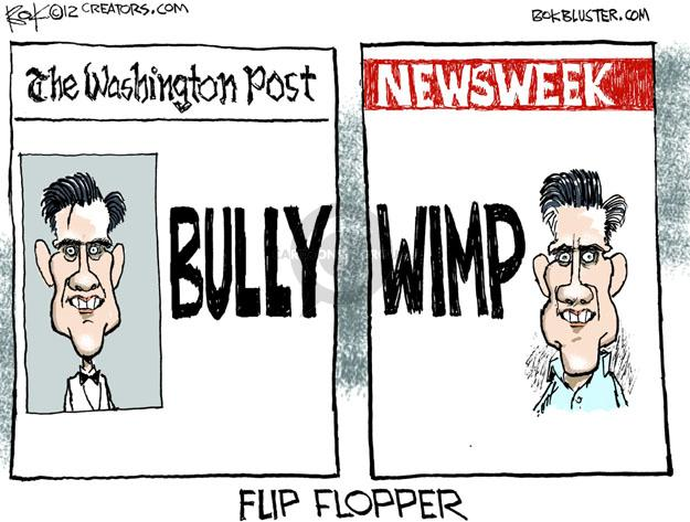 The Washington Post. Bully. Newsweek. Wimp. Flip Flopper.