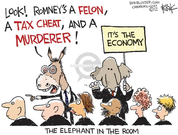 Look! Romneys a felon, a tax cheat, and a murderer! Its the economy. The elephant in the room.