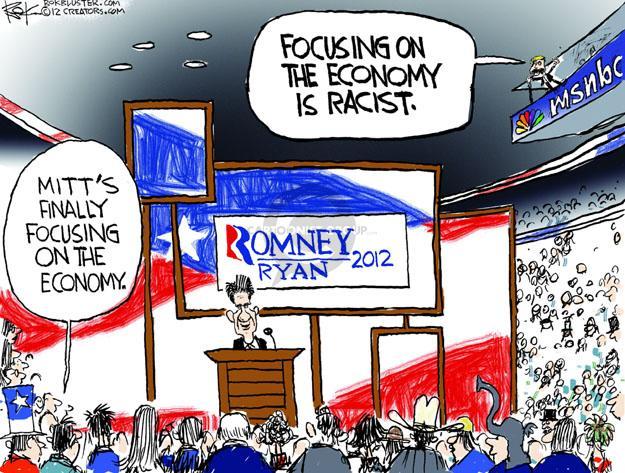 Romney Ryan 2012. MSNBC. Mitts finally focusing on the economy. Focusing on the economy is racist.