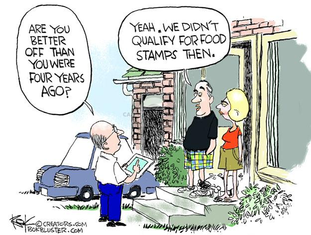 Are you better off than you were four years ago? Yeah. We didnt qualify for food stamps then.