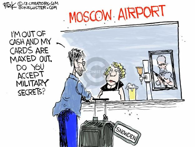 Moscow Airport. Im out of cash and my cards are maxed out. Do you accept military secrets? Snowden.