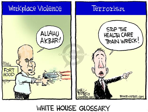 Workplace Violence. Allahu Akbar! Fort Hood. Terrorism. Stop the health care train wreck! White House Glossary.