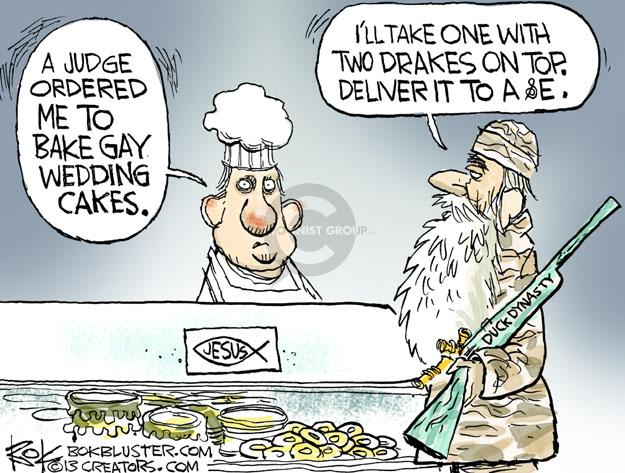 A judge ordered me to bake gay wedding cakes. Ill take on with two drakes on top. Deliver it to A & E. Jesus. Duck Dynasty.