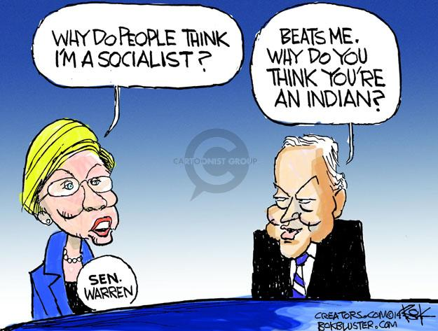 Why do people think Im a Socialist? Beats me. Why do you think youre an Indian? Sen. Warren.