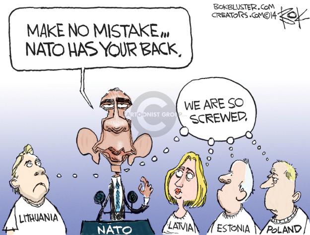 Make no mistake … NATO has your back. Lithuania. Latvia. Estonia. Poland. NATO. We are so screwed.