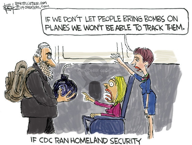 If we dont let people bring bombs on planes we wont be able to track them. If CDC ran Homeland Security.