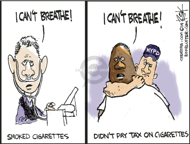 I cant breathe! Smoked cigarettes. I cant breathe! NYPD. Didnt pay tax on cigarettes.
