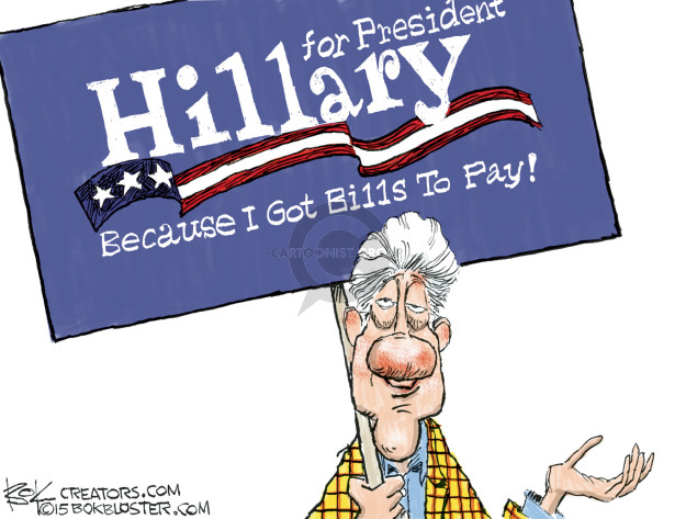 Hillary for President. Because I Got Bills To Pay!