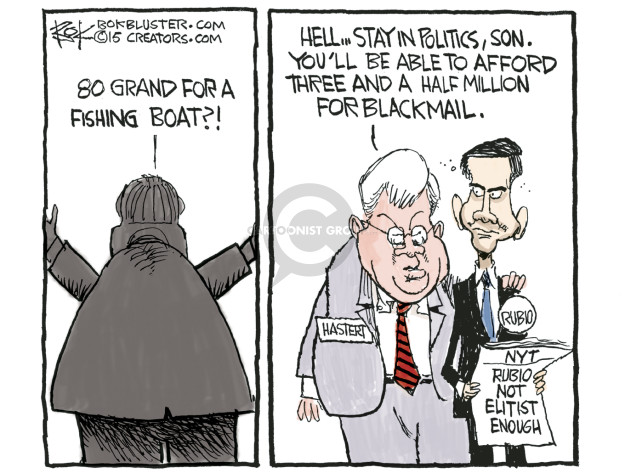 80 grand for a fishing boat?! Hell … stay in politics, son. Youll be able to afford three and a half million for blackmail. Hastert. Rubio. NYT. Rubio not elitist enough.