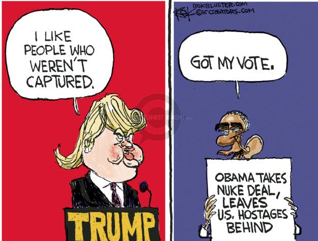 I like people who werent captured. Trump. Got my vote. Obama takes nuke deal, leaves U.S. hostages behind.