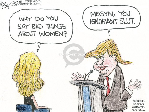 Why do you say bad things about women? Megyn, you ignorant slut. Apologies to Dan Akroyd and SNL.