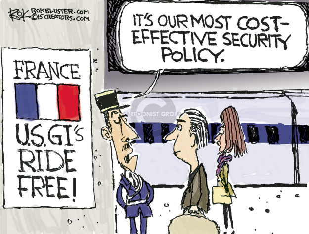 Its our most cost-effective security policy. France. U.S. GIs ride free.