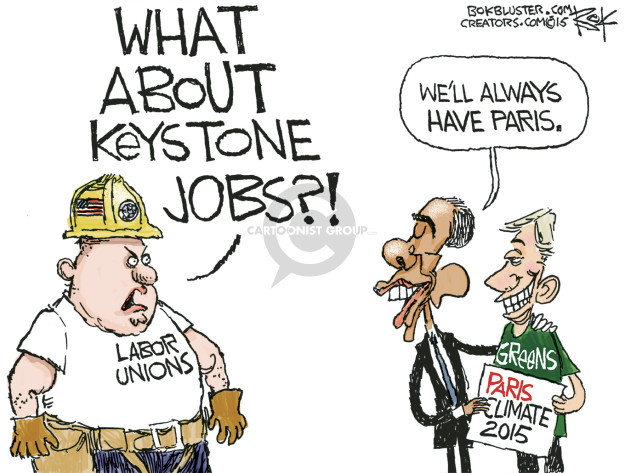 What about Keystone jobs?! Well always have Paris. Labor unions. Greens. Paris Climate 2015.