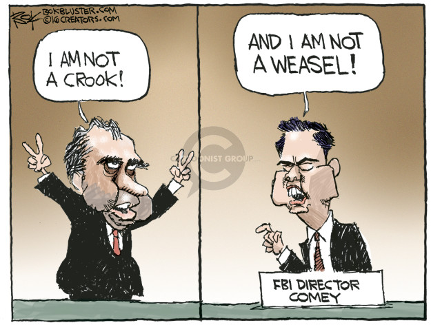I am not a crook! And I am not a weasel! FBI Director Comey.