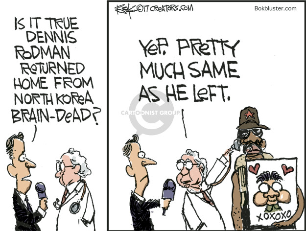 Is it true Dennis Rodman returned home from North Korea brain-dead? Yep. Pretty much same as he left. Xoxoxo.