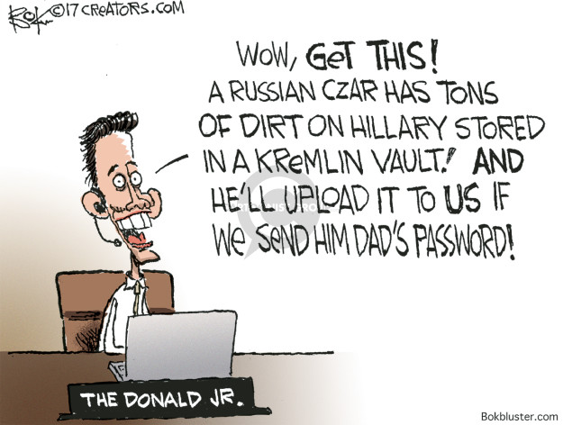 Wow, get this!  A Russian Czar has tons of dirt on Hillary stored in a Kremlin vault!  And hell upload it to us if we send him Dads password!  The Donald Jr.