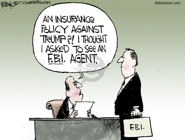 An insurance policy against Trump?! I thought I asked to see an F.B.I. agent. F.B.I.