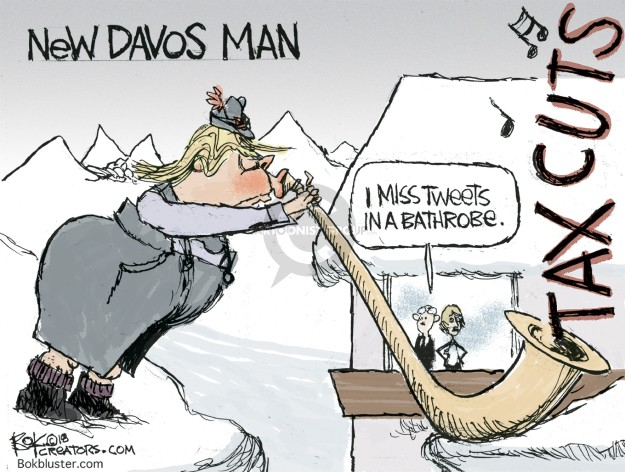 New Davos Man. I miss tweets in a bathrobe. Tax cuts.