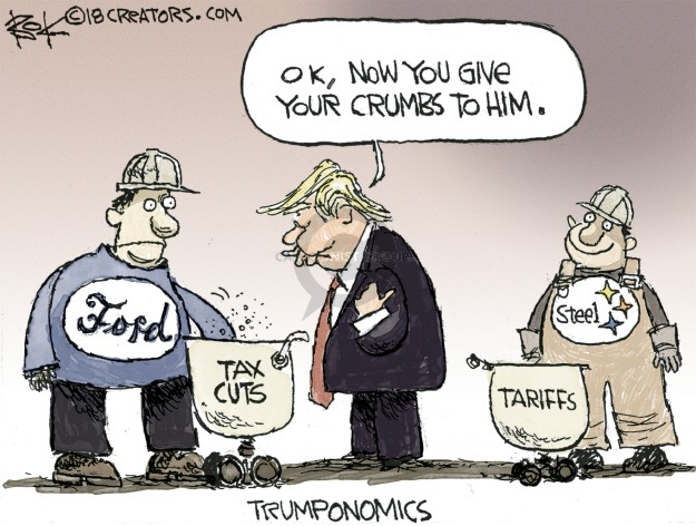 Ok, now you give your crumbs to him. Ford. Tax cuts. Steel. Tariffs. Trumponomics.