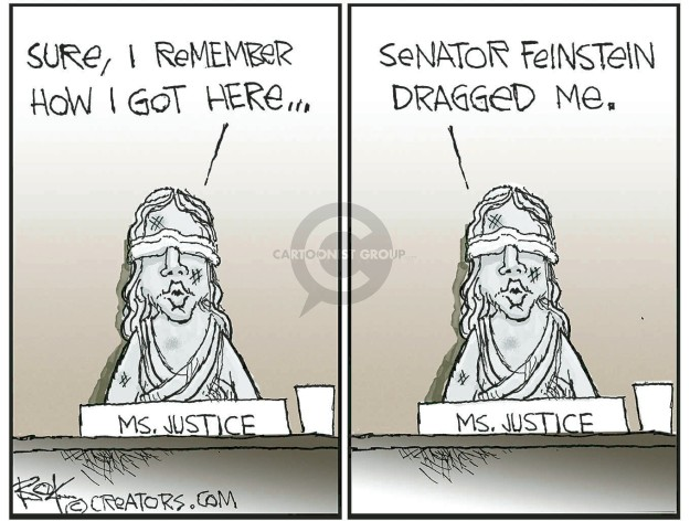 Sure, I remember how I got here … Ms. Justice. Senator Feinstein dragged me.