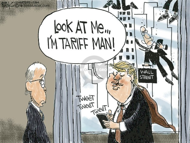 Look at me … Im a tariff man! Wall Street. Tweet tweet tweet.