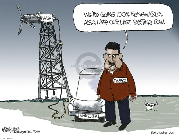 Were going 100% renewable. Also, I ate our last faring cow. PDVSA. Venezuela. Maduro.