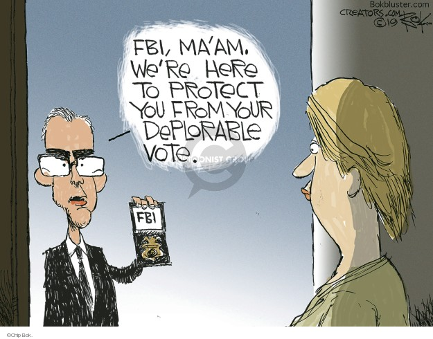 FBI, maam. Were here to protect you from your deplorable vote. FBI.