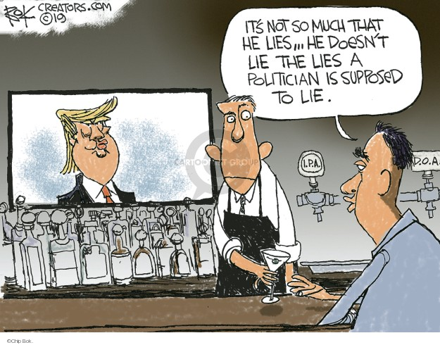 Its not so much that he lies … He doesnt lie the lies a politician is supposed to lie. I.P.A. D.O.A.