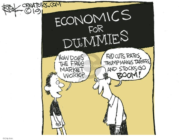 Economics for Dummies. How does the free market work? Fed cuts rates. Trump makes tariffs, and stocks go boom!
