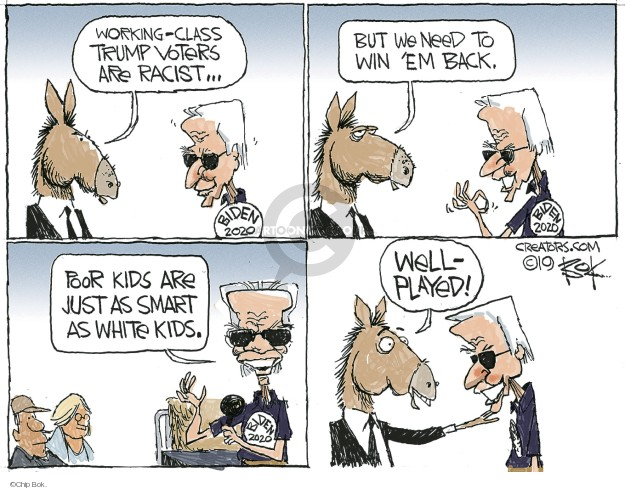 Working-class Trump voters are racist … but we need to win em back. Poor kids are just as smart as white kids. Biden 2020. Well-played!