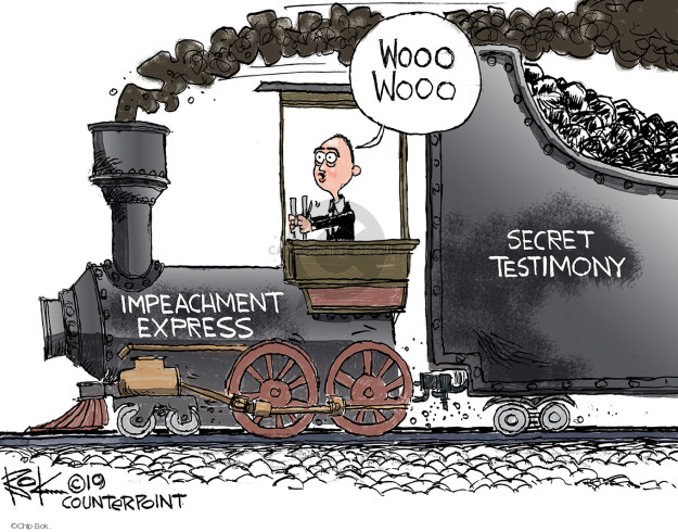 Wooo wooo. Impeachment Express. Secret testimony.