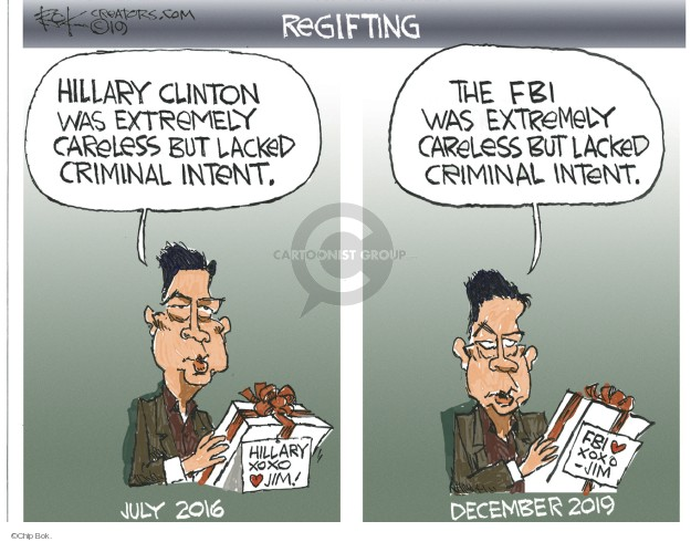 Regifting. Hillary Clinton was extremely careless but lacked criminal intent. The FBI was extremely careless but lacked criminal intent. Hillary. XOXO. Jim! July 2016. FBI. XOXO - Jim. December 2019.