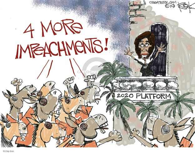 4 more impeachments! 2020 platform.