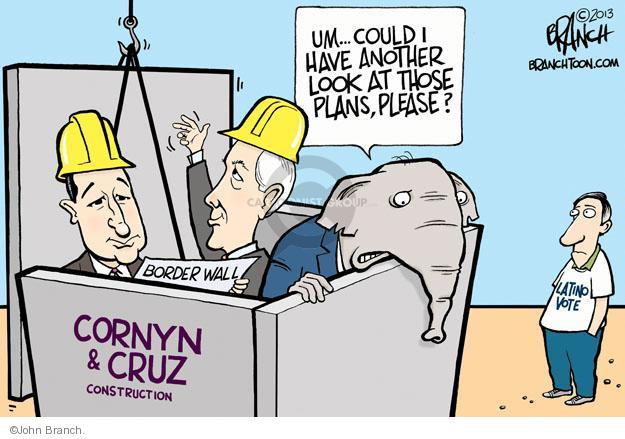 Um … Could I have another look at those plans, please? Latino Vote. Border Wall. Cornyn & Cruz Construction.