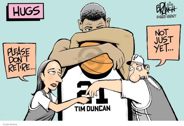 Hugs. Please dont retire � not just yet � 21 Tim Duncan.