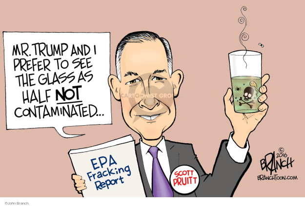 Mr. Trump and I prefer to se the glass as half not contaminated … EPA Fracking Report. Scott Pruitt.