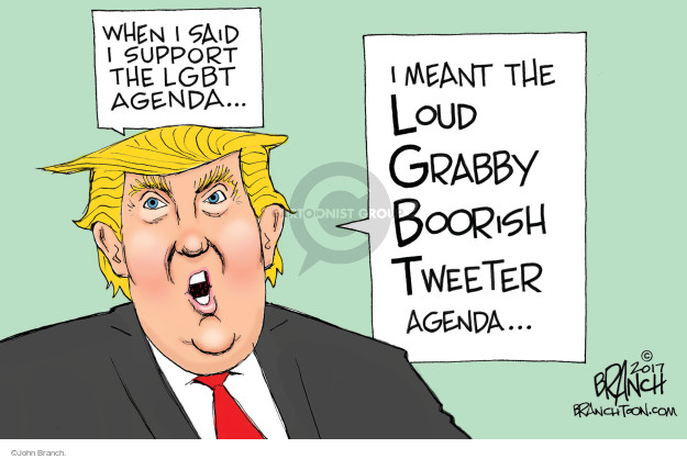 When I said I support the LGBT agenda … I meant the loud grabby boorish tweeter agenda …