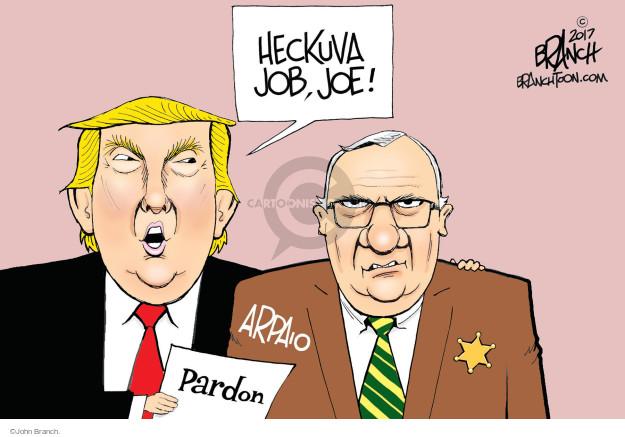 Heckuva job, Joe! Arpaio. Pardon.