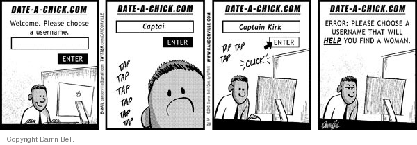 Date - a - chick.com  Welcome, Please choose a username.  Captai …  Tap tap tap tap tap.  Captain Kirk.  Tap tap tap click.  Error: please choose a username that will HELP you find a woman.