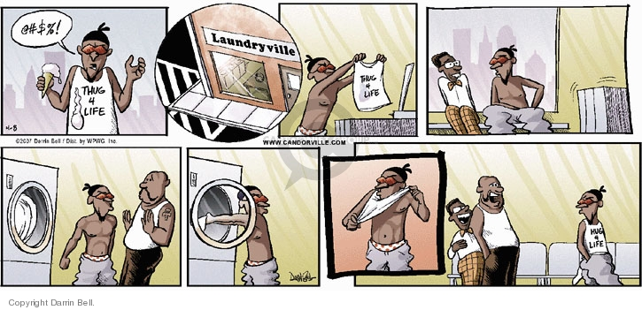 @#$%!  Thug 4 Life.  Laundryville.