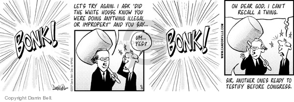 """Bonk!  Lets try again.  I ask """"Did the White House know you were doing anything illegal or improper?""""  And you say…  Um…yes?  Bonk!  Oh dear God, I cant recall a thing.  Sir, another ones ready to testify before Congress."""