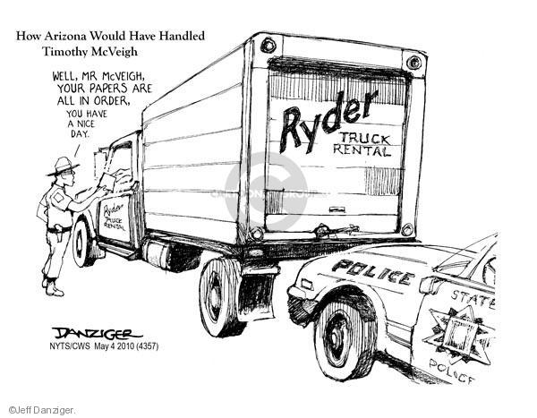 How Arizona Would Have Handled Timothy McVeigh. Well, Mr McVeigh, your papers are in order, you have a nice day. Ryder Truck Rental. Police. State Police.