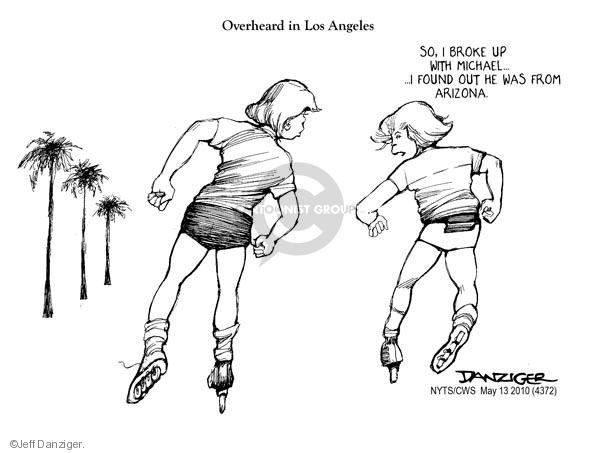 Overheard in Los Angeles. So, I broke up with Michael … I found out he was from Arizona.