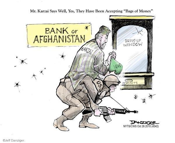 "Mr. Karzai Says, Well, Yes, They Have Been Accepting ""Bags of Money"". Bank of Afghanistan. Drive-up window. Karzai. US. Deposits. Iran"
