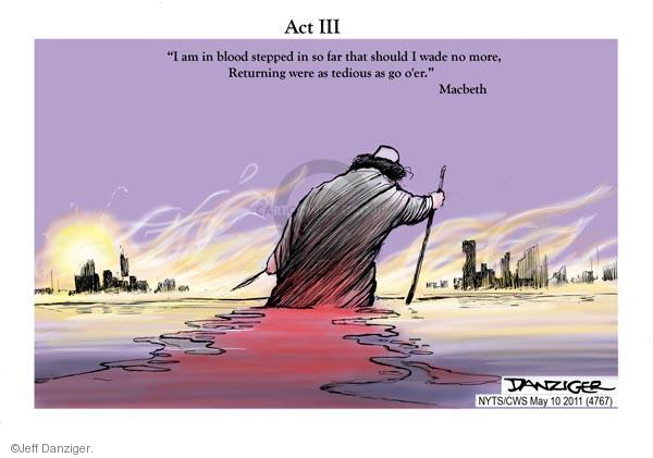 Act III.  I am in blood stepped in so far that should I wade no more, Returning were as tedious as go o-er.  Macbeth.