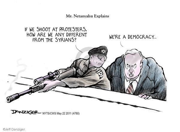 Mr. Netanyahu Explains. If we shoot at protesters, how are we any different from the Syrians? Were a democracy … IDF.
