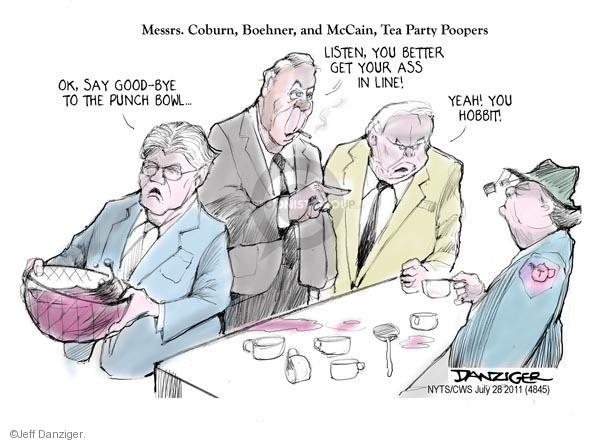Messrs. Coburn, Boehner, and McCain, Tea Party Poopers. Ok, say good-bye to the punch bowl … Listen, you better get your ass in line! Yeah! You Hobbit!