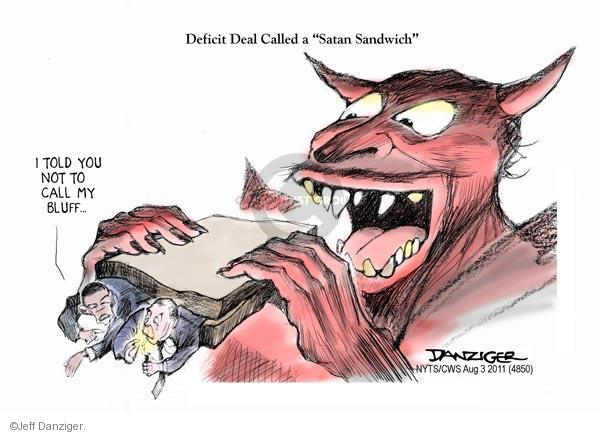 "Deficit Deal Called a ""Satan Sandwich."" I told you not to call my bluff…"
