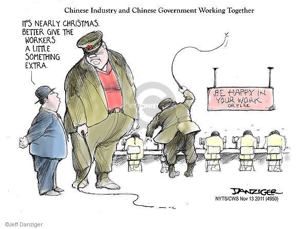 Chinese Industry and Chinese Government Working Together. Its nearly Christmas. Better give the workers a little something extra. Be Happy in Your Work. Or Else.