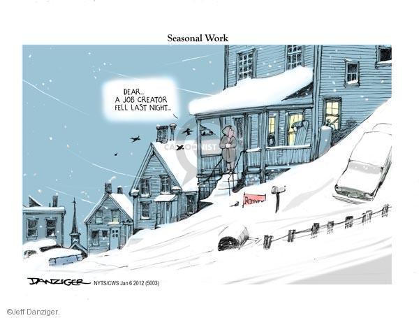 Seasonal Work. Dear … A job creator fell last night. Romney.